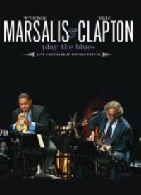 Cover Wynton Marsalis & Eric Clapton - Play The Blues - Live From Jazz At Lincoln Center [DVD]